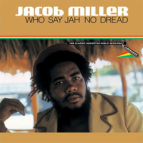 Who Say Jah No Dread - The Classic Augustus Pablo Sessions by Jacob Miller