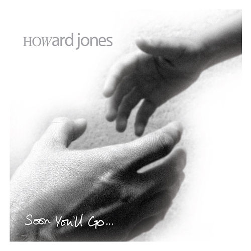 Soon You'll Go by Howard Jones