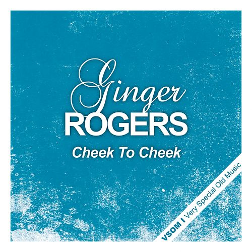 Cheek to Cheek by Ginger Rogers