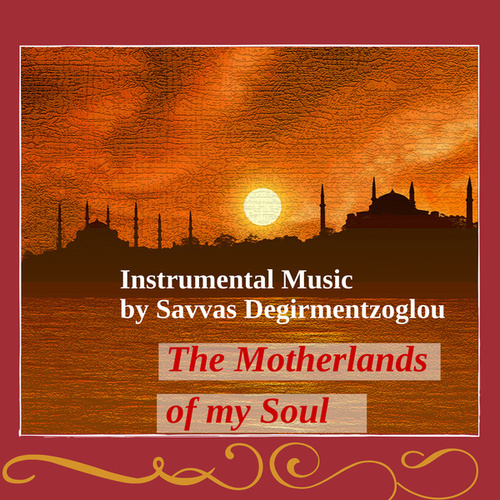 The Motherlands of My Soul by Savvas Degirmentzoglou