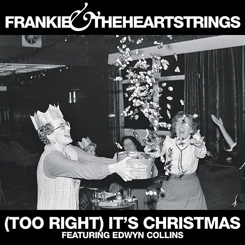 (Too Right) It's  Christmas (feat. Edwyn Collins) by Frankie & The Heartstrings