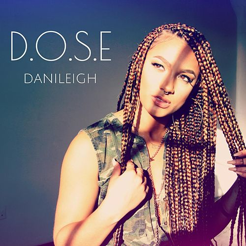 D.O.S.E by DaniLeigh
