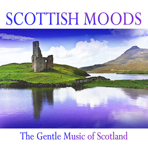 Scottish Moods: The Gentle Music of Scotland by Various Artists
