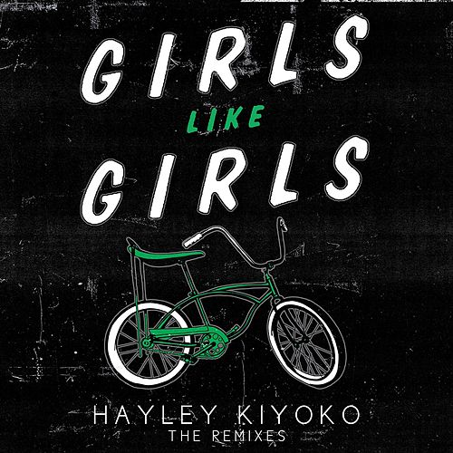 Girls Like Girls (Remixes) von Hayley Kiyoko