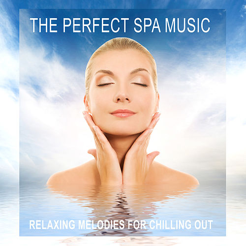 The Perfect Spa Music (Relaxing Melodies for Chilling Out) by Various Artists