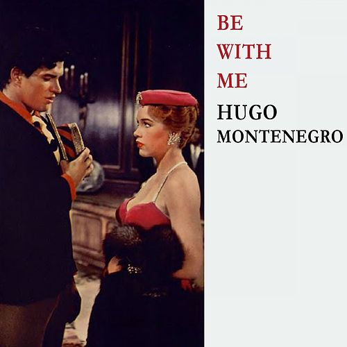 Be With Me by Hugo Montenegro