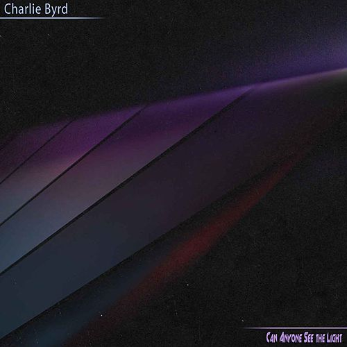 Can Anyone See The Light von Charlie Byrd