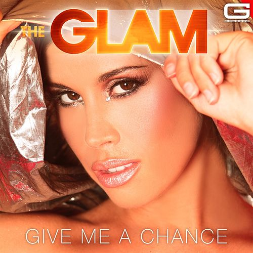 Give Me a Chance by The Glam