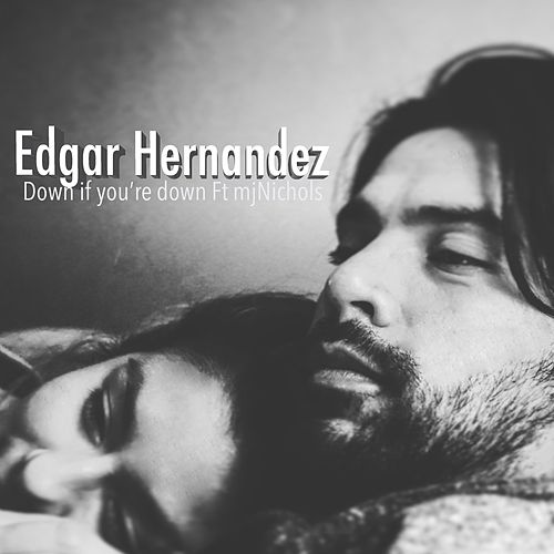 Down If You're Down (feat. mjNichols) by Edgard Hernández