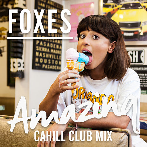Amazing (Cahill Club Mix) de Foxes