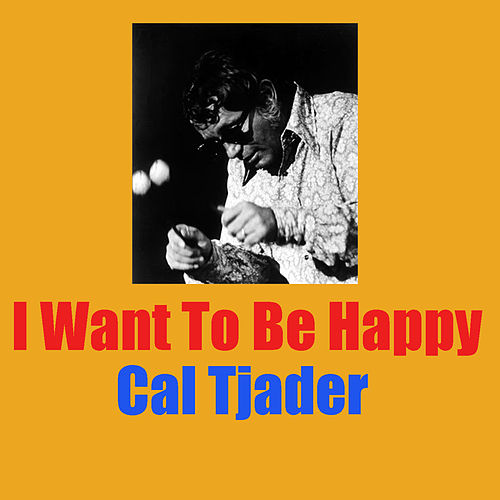 I Want To Be Happy by Cal Tjader