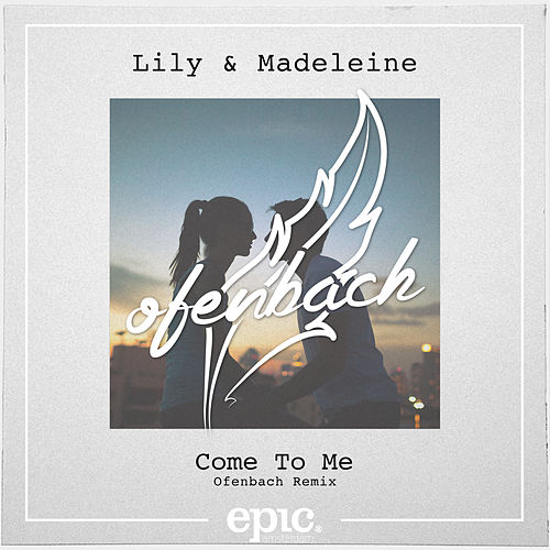 Come To Me (Ofenbach Remix) (Radio Edit) by Lily & Madeleine