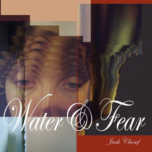 Water&Fear by Jack Chosef