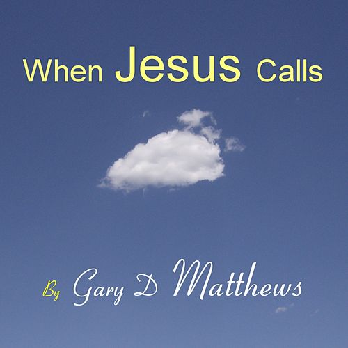 When Jesus Calls by Gary D. Matthews