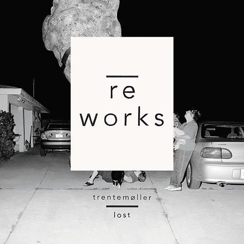 Lost Reworks von Trentemøller