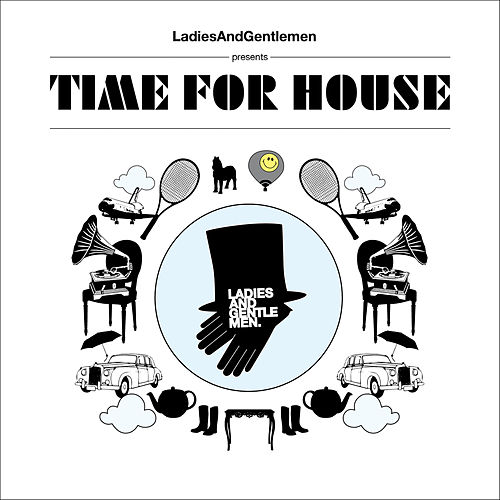 Ladies & Gentlemen presents Time For House mixed & compiled by Phonique de Various Artists