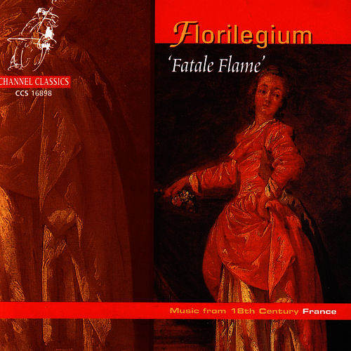 Florilegium ('Fatale Flame') - Music from 18th Century France de Florilegium