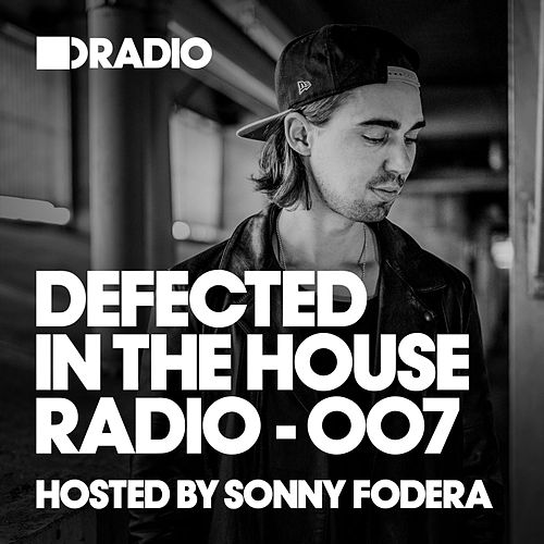 Defected In The House Radio Show: Episode 007 (hosted by Sonny Fodera) by Defected Radio