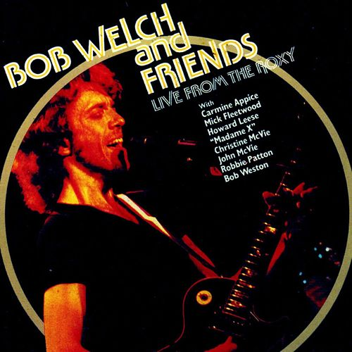 Bob Welch & Friends Live at the Roxy von Bob Welch