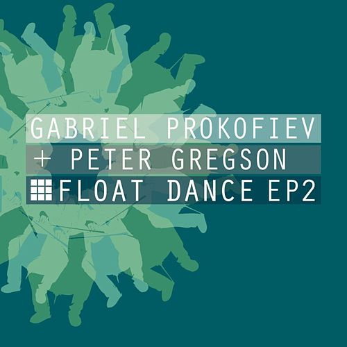 Float Dance EP2 by Gabriel Prokofiev and Peter Gregson
