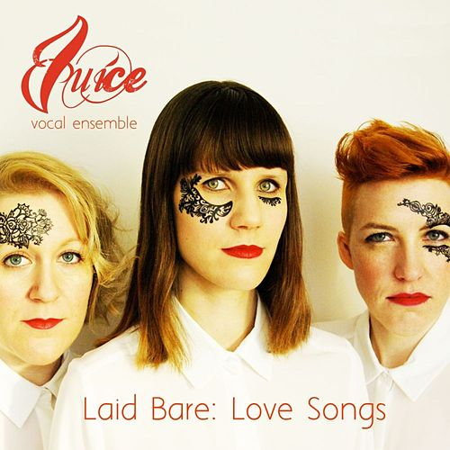 Laid Bare: Love Songs by Juice Vocal Ensemble