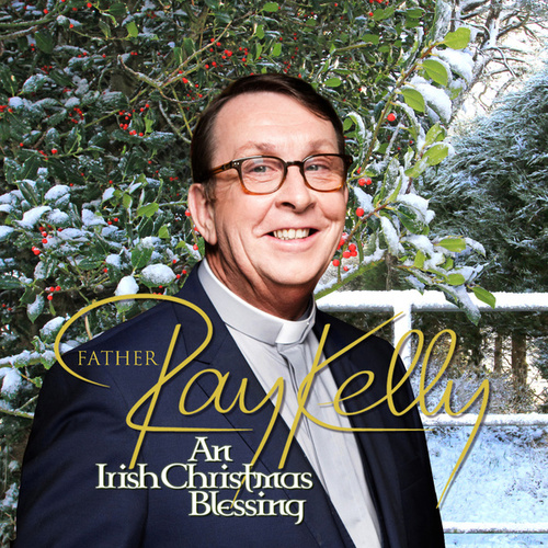 Irish Christmas Blessing.An Irish Christmas Blessing By Father Ray Kelly Napster