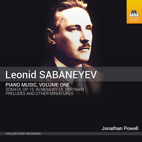 Sabaneyev: Piano Music, Vol. 1 by Jonathan Powell
