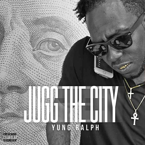 Jugg The City by Yung Ralph