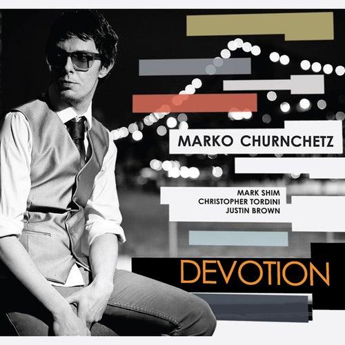 Devotion (feat. Mark Shim, Christopher Tordini & Justin Brown) by Marko Churnchetz