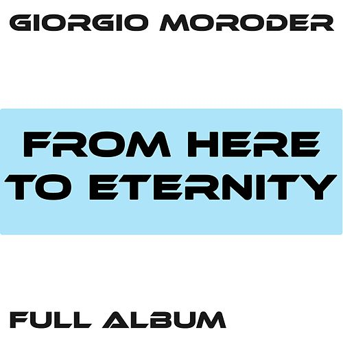 From Here to Eternity / Faster Than the Speed of Love / Lost Angeles / Utopia - Me Giorgio / From Here to Eternity Reprise / First Hand Experience in Second Hand Love / I'm Left, You're Right, She's Gone / Too Hot to Handle by Giorgio Moroder