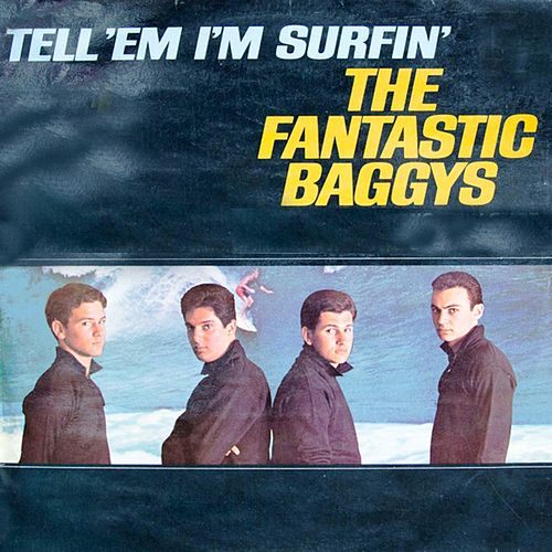 Tell  'Em I'm Surfin' by The Fantastic Baggys