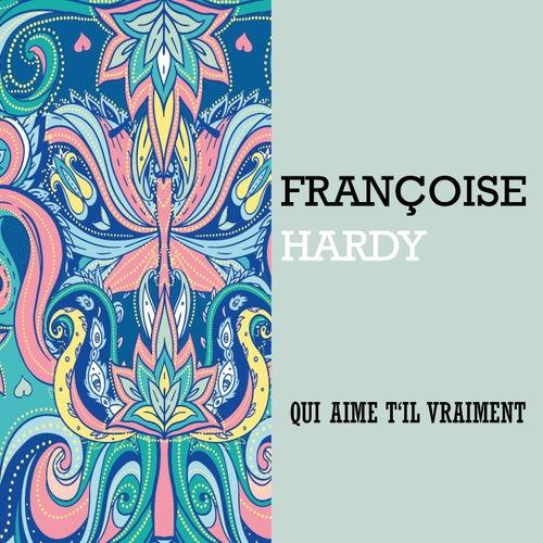 Qui aime t'il vraiment? de Francoise Hardy