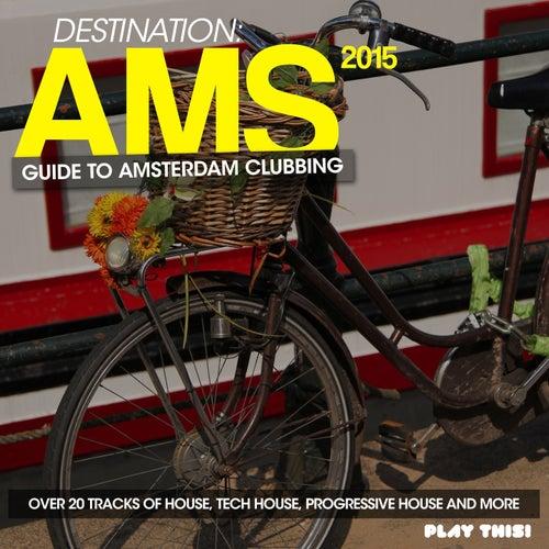 Destination AMS - Guide To Amsterdam Clubbing 2015 von Various Artists