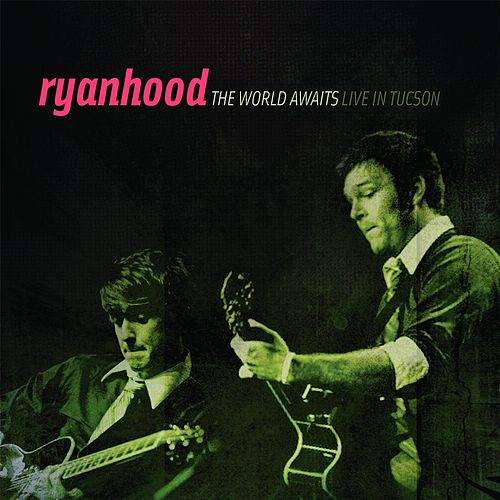 The World Awaits Live in Tucson de Ryanhood