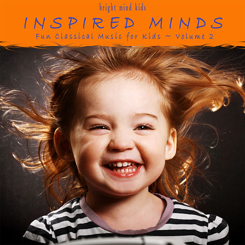 Inspired Minds: Fun Classical Music for Kids (Bright Mind Kids), Vol. 2 by Various Artists