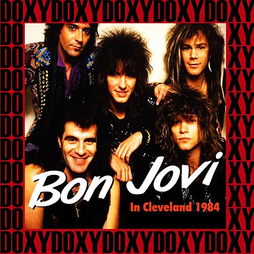 Agora Ballroom, Cleveland, Oh. March 17th, 1984 (Doxy Collection, Remastered, Live on Fm Broadcasting) by Bon Jovi