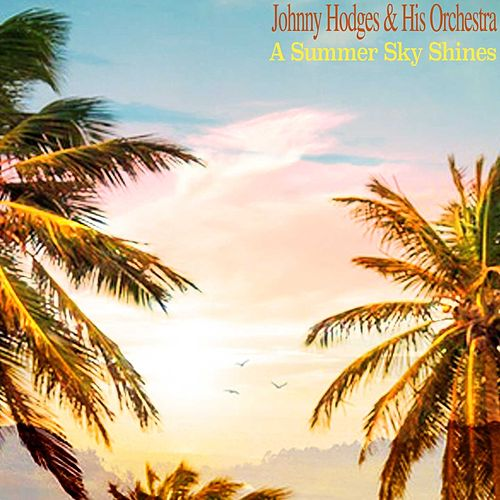 A Summer Sky Shines by Johnny Hodges and His Orchestra
