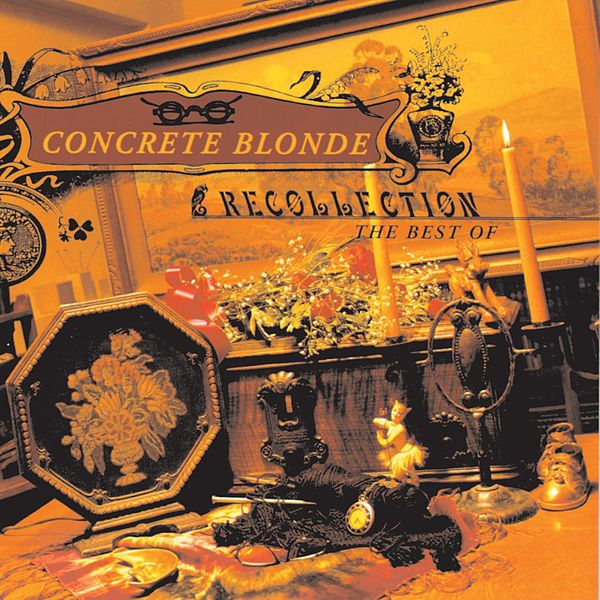 Recollection The Best Of Concrete Blonde By Concrete Blonde