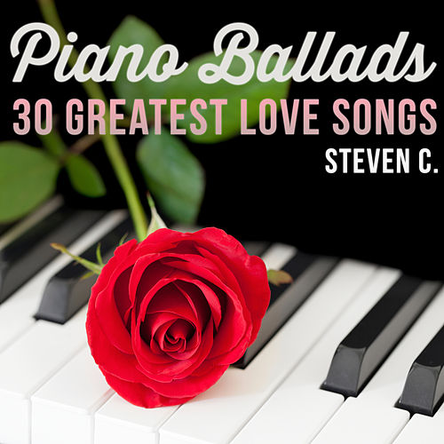 Piano Ballads - 30 Greatest Love Songs by Steven C