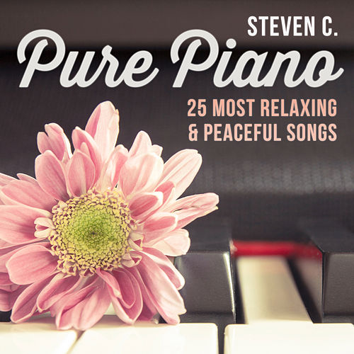 Pure Piano: 25 Most Relaxing & Peaceful Songs by Steven C