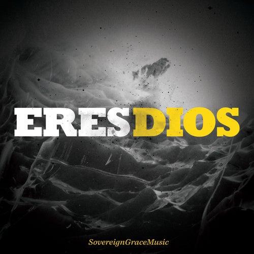 Eres Dios de Sovereign Grace Music