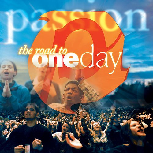 Passion: The Road To OneDay by Passion Worship Band