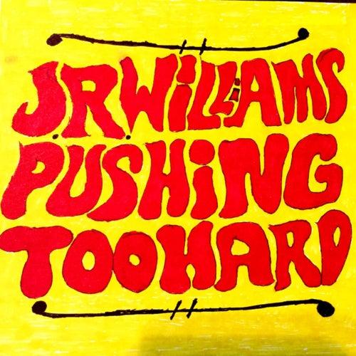 Pushin' Too Hard - Single by Jr. Williams (1)