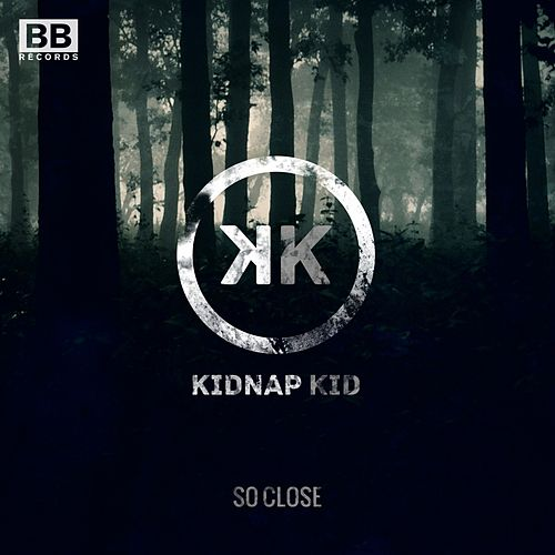 So Close by Kidnap Kid