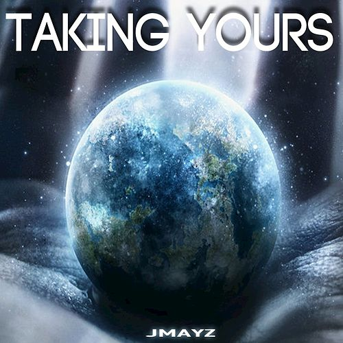 Taking Yours - Single by Jmayz