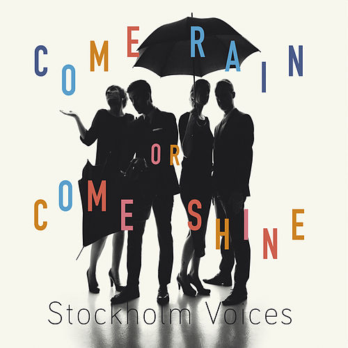 Come Rain or Come Shine by Stockholm Voices
