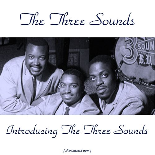 Introducing the Three Sounds (Remastered 2015) by The Three Sounds
