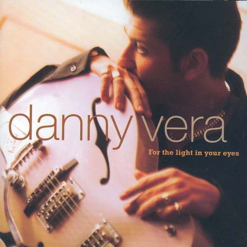 For The Light In Your Eyes van Danny Vera