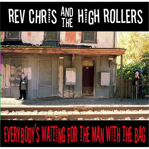 Everybody's Waiting for the Man With the Bag by Reverend Chris