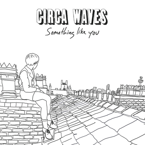 Something Like You by Circa Waves